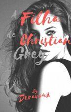 A Filha de Christian Grey by Deravoux
