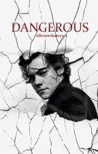 Dangerous |Harry Styles| by xflowersharryx