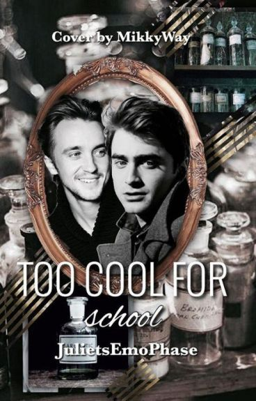 Too Cool For School (A Drarry FanFiction)