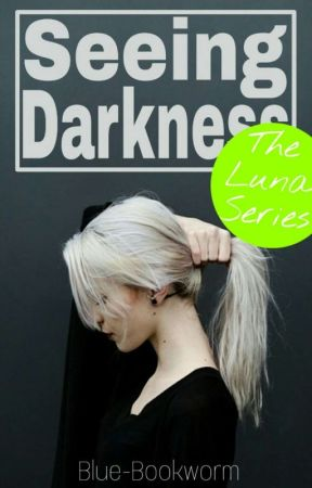 Seeing Darkness ✔ {Editing} by Blue-Bookworm