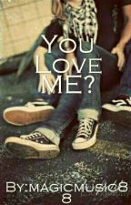 You Love ME?? by magicmusic88