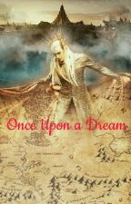 Once Upon A Dream (Thranduil Fanfic) by Icelandrose08