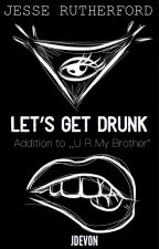 LET'S GET DRUNK | Jesse Rutherford (book2) by JDevon