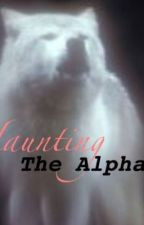 Haunting Mr.Alpha by SarahWise