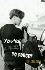 You're So Hard To Forget /Oneshoot by OMyLord