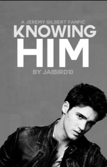 Knowing Him (Jeremy Gilbert x reader)
