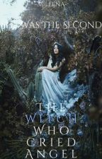 The Witch Who Cried Angel by -Mileena-