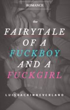 The fairytale of a fuckboy and a fuckgirl by LuIsBackInNeverland