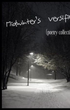 MIdwinter's Versifier (Poetry Collection) by Dear_Sincerely
