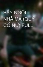 BẨY NGÔI NHÀ MA (QUỶ CỔ NỮ) FULL by vanquancdm
