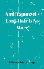 And Rapunzel's Long Hair is No More by blizzardbluemango