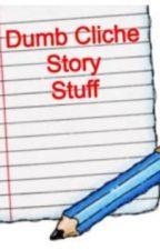 Dumb Cliche Story Stuff by LiviLovesLou