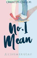 No. I Mean (Online Love) COMPLETED by Alshemerusaf