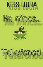 Ha Nincs Telefonod by KissLucia2004