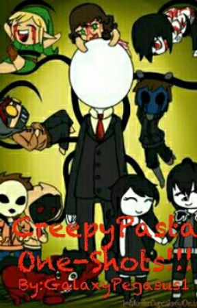 CreepyPasta One-Shots!!! by GalaxyPegasus1