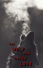The Wolf Who Cried Love by lulu_sunshine8