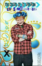 100 cosas de Ed Sheeran by eduardopamcho