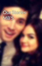 Our Stories MB'S  by XxLuna_LovegoodxX