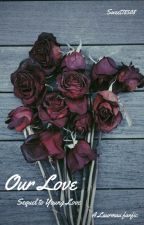 >>Our Love<< ~Laurmau~ {Young Love Book 2}  by Sweet78508