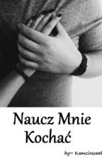 Naucz Mnie Kochać. (NMD II)  by Kamcioszeek
