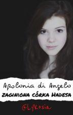 Apolonia di Angelo - zaginione opowieści o niesamowitej córce Hadesa  by Lykosia