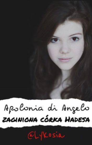 Apolonia di Angelo - zaginione opowieści o niesamowitej córce Hadesa