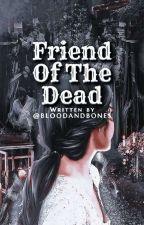 Friend Of The Dead by BL00DAndB0NES