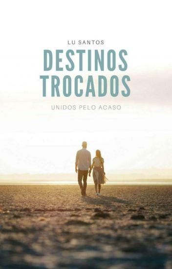 Destinos Trocados - REPOSTAGEM A PARTIR DE 26/01/17
