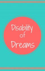 Disability of Dreams (COMPLETED) [EDITED] by FaithfullyNerdy