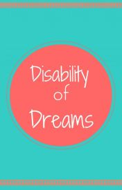 Disability of Dreams by FaithfullyNerdy