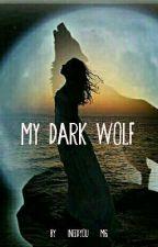 My Dark Wolf (Terminée) by HaveTimes