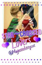 ⭐Star-Crossed Lovers⭐||A Laurmau Fanfiction by The_Laurmau_Army
