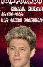 I Die For You  Niall Horan  Finnish  Jatko-osa Say Sorry Properly by norppa__1D