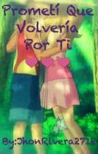 Prometí Que Volvería Por Ti by Jhon_Rivera_2712
