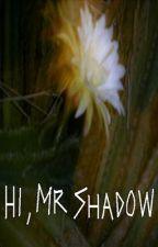 Hi, Mr Shadow by malin87
