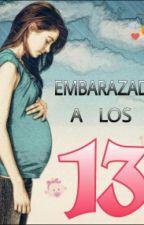EMBARAZADA A LOS 13... by GenesisTValdivia
