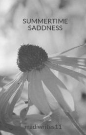 SUMMERTIME SADDNESS by madiwrites11