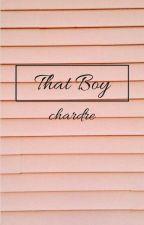 That Boy|| Chardre ZAKOŃCZONE by OliwiaBoTak