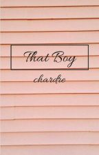 That Boy|| Chardre ZAKOŃCZONE by onlyforjiminiebitch