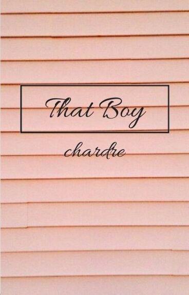 That Boy|| Chardre ZAKOŃCZONE