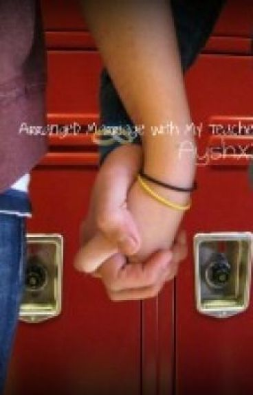 Arranged Marriage With My Teacher. [StudentxTeacher] by ayshx3