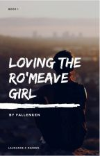 Loving the Ro'Meave Girl///Book 1 by FallenKen