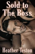 Sold to the Boss  #wattys 2016 by tamlaura1