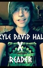 Kyle David Hall X Reader by xblank_beautyx