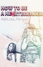 How To Be A Heartbreaker by AshLola_Penguin