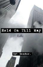 Hold On Till May {Kellic}. by kellinaqueen