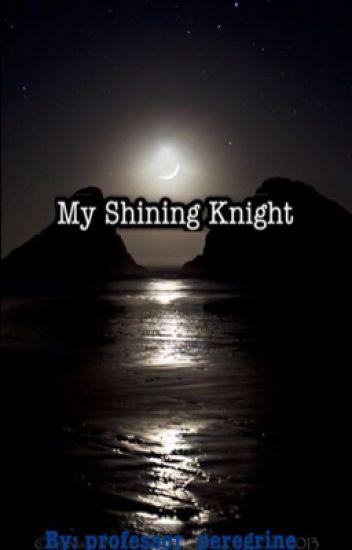 My Shining Knight *SLOW UPDATES*
