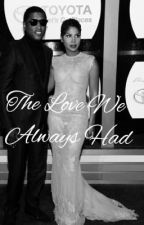 The Love We Always Had by ToniBraxtonLover