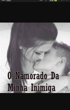 O Namorado Da Minha Inimiga by JuuhOliveira3011