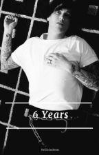 6 Years || Kellic ✔ by kelliclashton